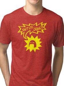 Shut Up Crime! Tri-blend T-Shirt