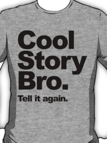 Cool Story Bro. Black Text T-Shirt