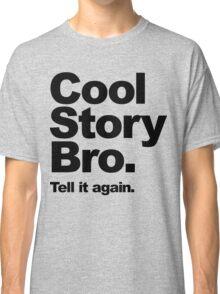 Cool Story Bro. Black Text Classic T-Shirt