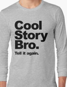 Cool Story Bro. Black Text Long Sleeve T-Shirt
