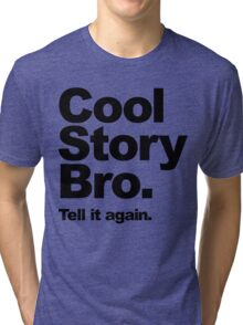 Cool Story Bro. Black Text Tri-blend T-Shirt