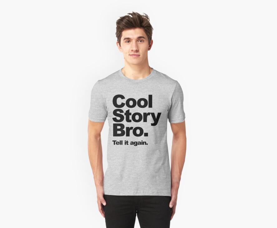 Cool Story Bro. Black Text by BiggStankDogg