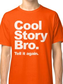 Cool Story Bro. White Text Classic T-Shirt