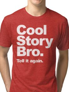 Cool Story Bro. White Text Tri-blend T-Shirt