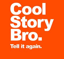 Cool Story Bro. White Text Unisex T-Shirt
