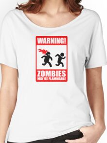 WARNING! Zombies may be flammable Women's Relaxed Fit T-Shirt