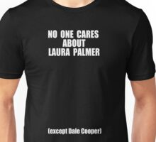 No One Cares About Laura Palmer Unisex T-Shirt