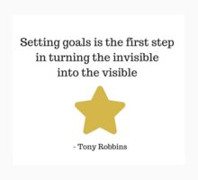 Setting goals is the first step in turning the invisible into the visible -  Tony Robbins by IdeasForArtists