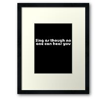 Sing As Though No One Can Hear You T-shirt - Quote Framed Print