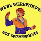 We're werewolves, Not Swearwolves by Inspired Human