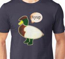 Ayup my duck. Unisex T-Shirt