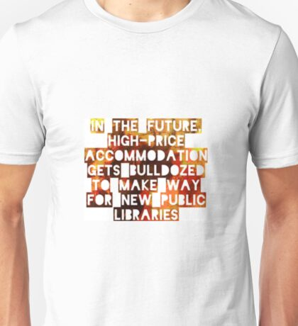 In The Future, High-Price Accomodation Gets Bulldozed To Make Way For New Public Libraries Unisex T-Shirt