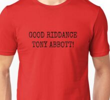 GOOD RIDDANCE TONY ABBOTT Unisex T-Shirt