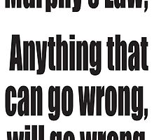 Murphy's law, Anything that can go wrong, will go wrong. by TOM HILL - Designer