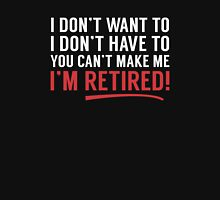 I'm Retired! Unisex T-Shirt