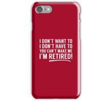 I'm Retired! iPhone Case/Skin