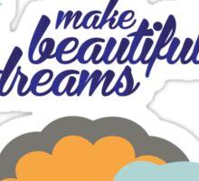 make beautiful dreams Sticker