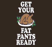 Get Your Fat Pants Ready  Unisex T-Shirt
