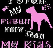 I SPOIL MY PITBULL MORE THAN MY KIDS by birthdaytees