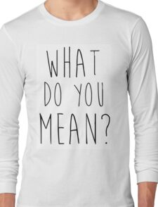 Justin Bieber What Do You Mean Long Sleeve T-Shirt