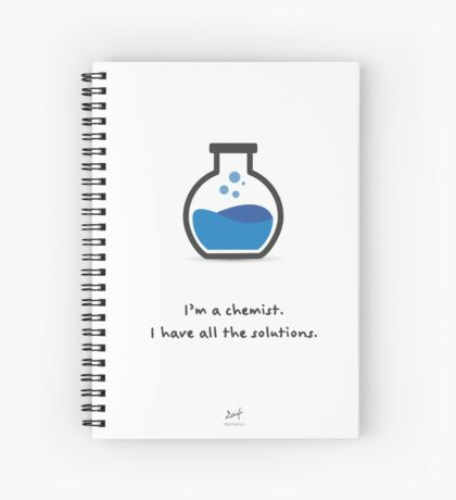 I'm a chemist. I have all the solutions. Spiral Notebook
