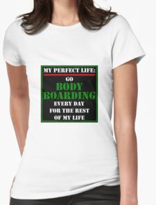 My Perfect Life: Go Bodyboarding Womens Fitted T-Shirt