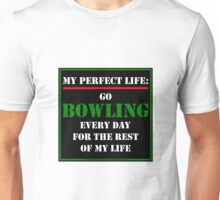 My Perfect Life: Go Bowling Unisex T-Shirt