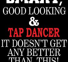 SMART,GOOD LOOKING & TAP DANCER IT DOESN'T GET ANY BETTER THAN THIS! by fancytees