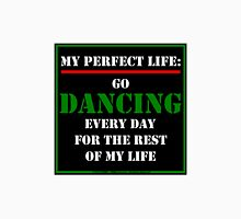 My Perfect Life: Go Dancing Unisex T-Shirt