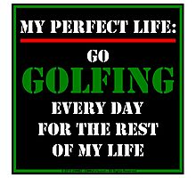 My Perfect Life: Go Golfing Photographic Print