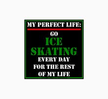 My Perfect Life: Go Ice Skating Unisex T-Shirt