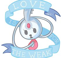 Love is for the Weak by GoldMouse