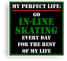 My Perfect Life: Go In-Line Skating Canvas Print