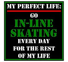 My Perfect Life: Go In-Line Skating Photographic Print
