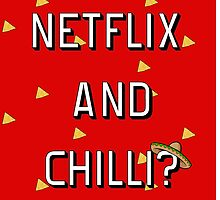 Netflix and Chilli? by BlueWallDesigns