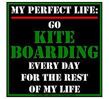 My Perfect Life: Go Kiteboarding Photographic Print