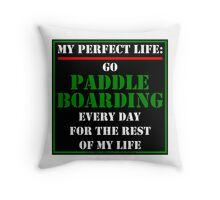 My Perfect Life: Go Paddleboarding Throw Pillow