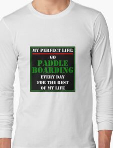 My Perfect Life: Go Paddleboarding T-Shirt