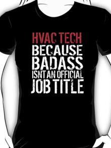 Cool 'HVAC Tech because Badass Isn't an Official Job Title' Tshirt, Accessories and Gifts T-Shirt