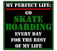 My Perfect Life: Go Skateboarding Photographic Print