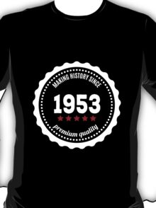 Making history since 1953 badge T-Shirt