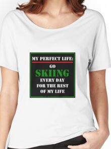 My Perfect Life: Go Skiing Women's Relaxed Fit T-Shirt