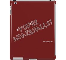 You're Amazeballs! (*with coffee) - Color Friendly iPad Case/Skin