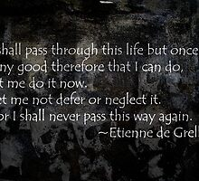 I shall pass through this life but once... by Sam Warner