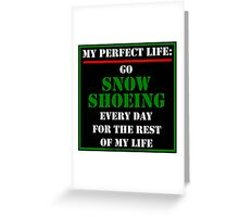 My Perfect Life: Go Snowshoeing Greeting Card