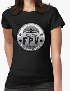 Full Tilt FPV Racings -It's The Pilots Life For Me- graphic apparel Womens Fitted T-Shirt