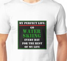 My Perfect Life: Go Water Skiing Unisex T-Shirt