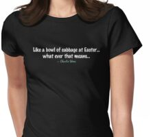Charlie Sheen ~ Like a bowl of Cabbage Womens Fitted T-Shirt