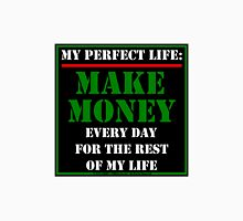 My Perfect Life: Make Money Unisex T-Shirt
