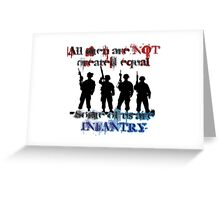 All men are NOT created equal... Some of us are INFANTRY Greeting Card